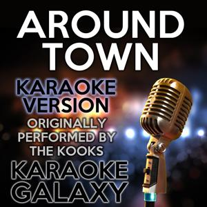 Around Town (Karaoke Version) (Originally Performed By the Kooks)
