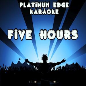 Five Hours (Karaoke Version) [Originally Performed By Deorro]