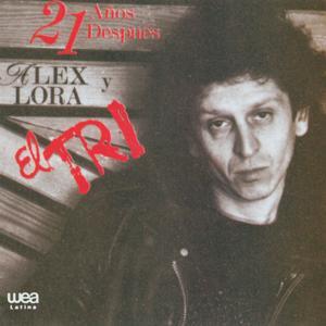 21 Años después Alex Lora y El Tri