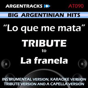 Lo Que Me Mata - Tribute To la Franela - Ep