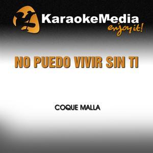 No Puedo Vivir Sin Ti (Karaoke Version) [In the Style of Coque Malla]