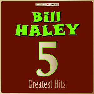 Masterpieces Presents Bill Haley: 5 Greatest Hits