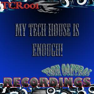 My Tech House Is Enough!