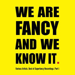 Best of Superfancy Recordings, Pt. 1 - We Are Fancy and We Know It