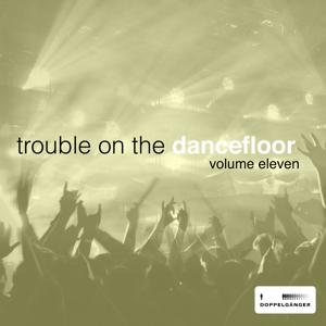 Trouble on the Dancefloor, Vol 11