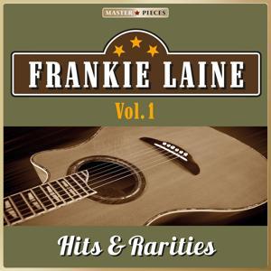 Masterpieces Presents Frankie Laine: Hits & Rarities, Vol. 1