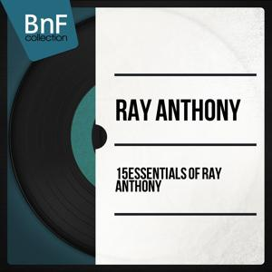 15 Essentials of Ray Anthony