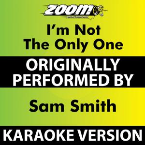 I'm Not the Only One (Karaoke Version) [Originally Performed By Sam Smith]