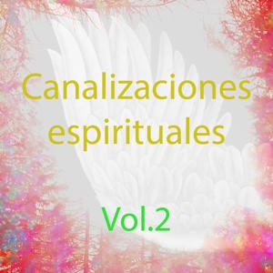 Canalizaciones Espirituales, Vol. 2