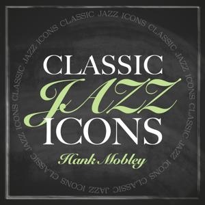 Classic Jazz Icons - Hank Mobley
