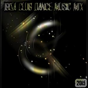 Ibiza Club Dance Music Mix 2015 (50 Essential Hits After Party Night Big Room Ibiza Session Tommorow Songs)