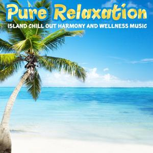 Pure Relaxation (Island Chill Out Harmony and Wellness Music)