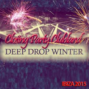 Closing Party Clubland Deep Drop Winter Ibiza 2015 (80 Top Dance Songs for Your Special DJ Set Live in Disco)