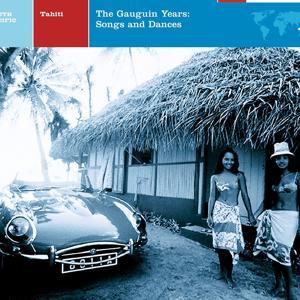 Tahiti: The Gauguin Years: Songs And Dances