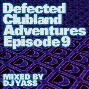 Defected Clubland Adventures Episode 9 mixed by DJ Yass