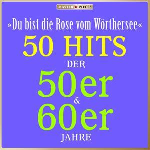Masterpieces presents Marianne Andergast & Hans Lang: Du bist die Rose vom Wörthersee (50 Hits der 50er & 60er)
