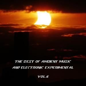 The Best of Ambient Music and Electronic Experimental, Vol. 6