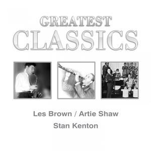 Greatest Classics: Les Brown, Artie Shaw, Stan Kenton