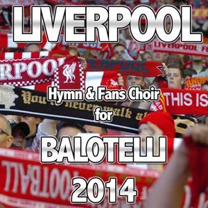 Liverpool (Hymn & Fans Choir for Balotelli 2014)