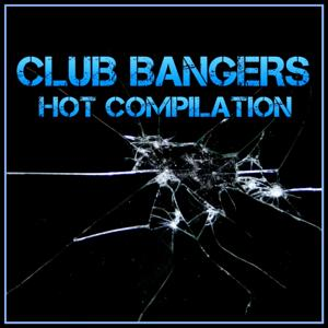 Club Bangers Hot Compilation