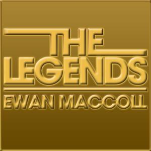 The Legends - Ewan MacColl