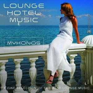 Lounge Hotel Music: Mykonos (A Fine Selection of the Best Lounge Music)