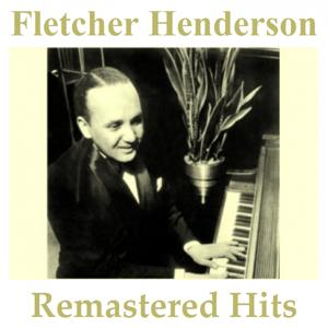 Fletcher Henderson Remastered Hits (All Tracks Remastered)