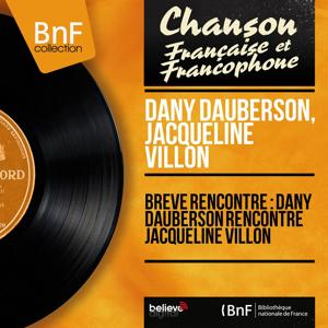 Brève rencontre : Dany Dauberson rencontre Jacqueline Villon (Mono Version)