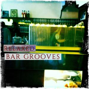 Relaxed Bar Grooves, Vol. 1 (Finest Deep Chilled Beats for Bar & Lounge)