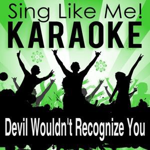 Devil Wouldn't Recognize You (Karaoke Version)