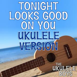 Tonight Looks Good on You (Ukulele Version)