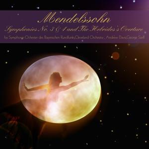 Mendelssohn: Symphonies Nos. 3, 4 & The Hebrides's Overture