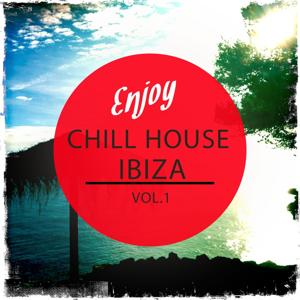 Enjoy Chill House - Ibiza, Vol. 1 (Selection of Finest White Isle Deep House)