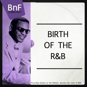 Birth of the R'n'B (From Ray Charles to the Platters, Discover the Roots of R'n'B)