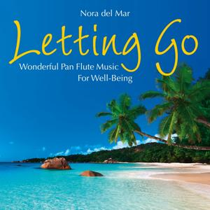 Letting Go: Wonderful Pan Flute Music for Well-Being