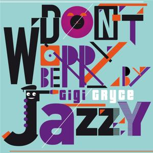 Don't Worry Be Jazzy by Gigi Gryce