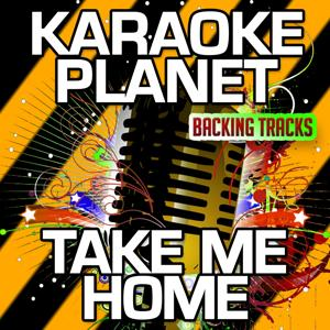 Take Me Home (Karaoke Version) (Originally Performed By Cash Cash & Bebe Rexha)