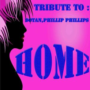 Home: Tribute to Dotan, Phillip Phillips