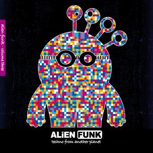 Alien Funk, Vol. 3 - Techno from Another Planet