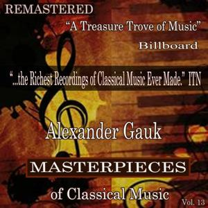 Alexander Gauk - Masterpieces of Classical Music Remastered, Vol. 13