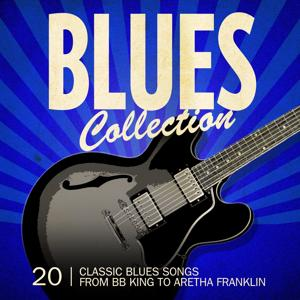 Blues Collection (20 Classic Blues Songs from BB King to Aretha Franklin)