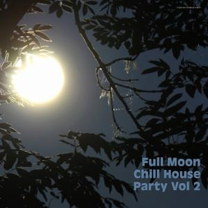 Full Moon Chill House Party, Vol. 2