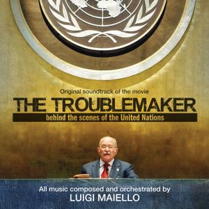 The Troublemaker (Behind the Scenes of the United Nations) (Original Soundtrack of the Movie)