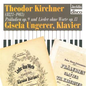 Theodor Kirchner: Präludien, Op. 9 & Lieder ohne Worte, Op. 13