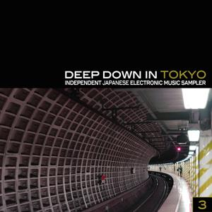 Deep Down in Toyko 3 - Independent Japanese Electronic Music Sampler