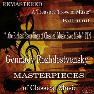 Gennady Rozhdestvensky - Masterpieces of Classical Music Remastered, Vol. 10