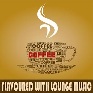 Coffee Flavoured with Lounge Music (A Luxury Cafe Chill House Selection)