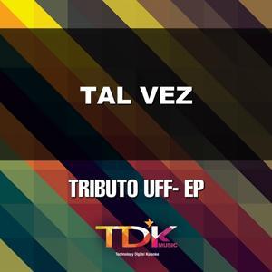 Tal Vez (Karaoke Version) [In The Style Of Uff]