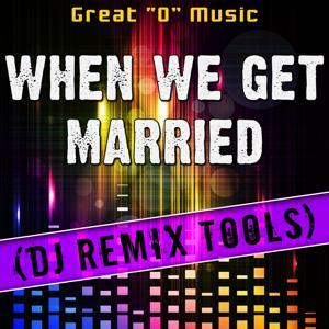 When We Get Married (DJ Remix Tools)