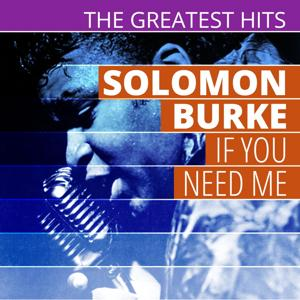 THE GREATEST HITS: Solomon Burke - If You Need Me